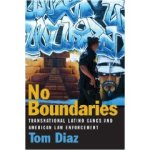"Tom Diaz, ""No Boundaries: Transnational Latino Gangs and American Law Enforcement"""